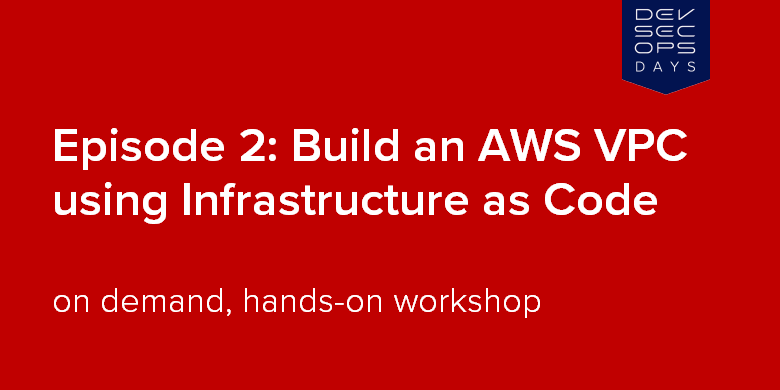 Episode 2:Build an AWS VPC using Infrastructure as Code